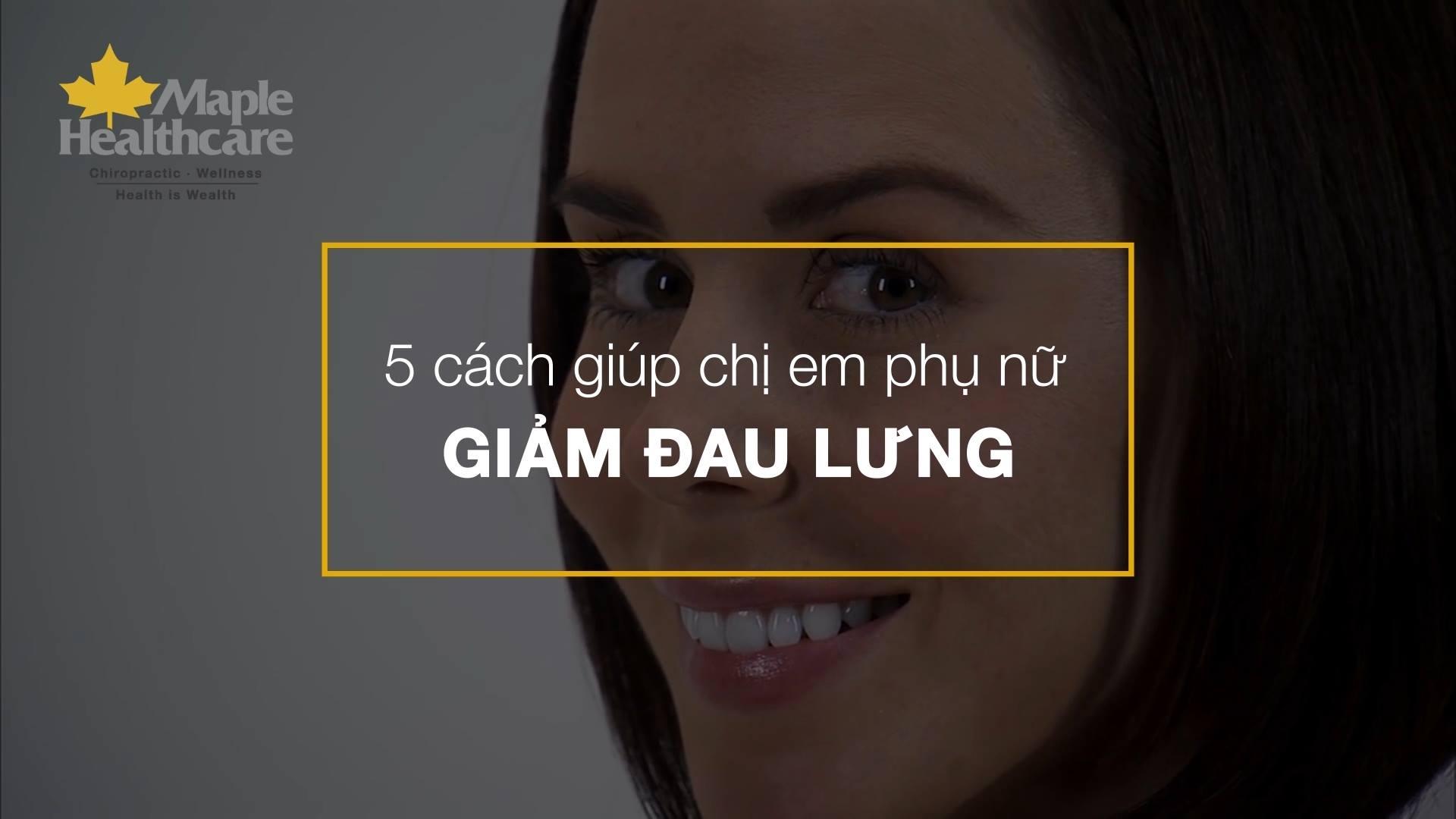5 cách giúp phụ nữ giảm đau lưng với maple healthcare